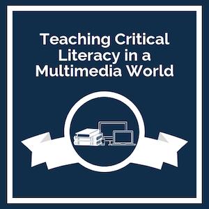Teaching Critical Literacy in a Multimedia World